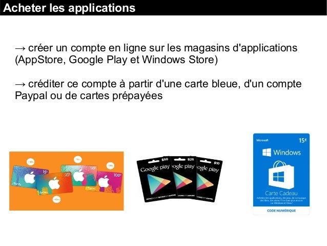 Acheter les applications → créer un compte en ligne sur les magasins d'applications (AppStore, Google Play et Windows Stor...