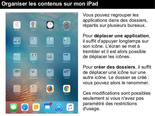 Organiser les contenus sur mon iPad Vous pouvez regrouper les applications dans des dossiers, répartis sur plusieurs burea...