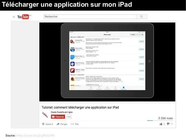Télécharger une application sur mon iPad Source : https://youtu.be/yZLgRDOinRI