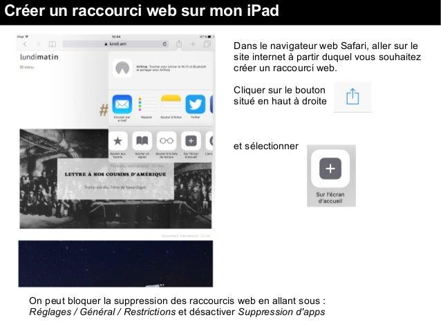 Créer un raccourci web sur mon iPad On peut bloquer la suppression des raccourcis web en allant sous : Réglages / Général ...