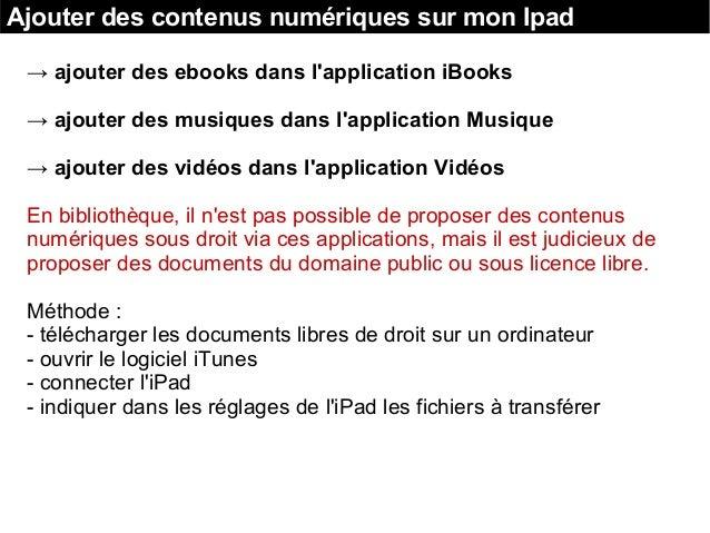 Ajouter des contenus numériques sur mon Ipad → ajouter des ebooks dans l'application iBooks → ajouter des musiques dans l'...