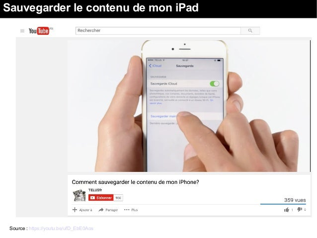 Sauvegarder le contenu de mon iPad Source : https://youtu.be/ufD_EbE0Aos