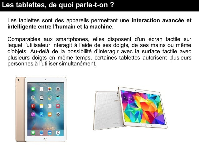 Les tablettes, de quoi parle-t-on ? Les tablettes sont des appareils permettant une interaction avancée et intelligente en...