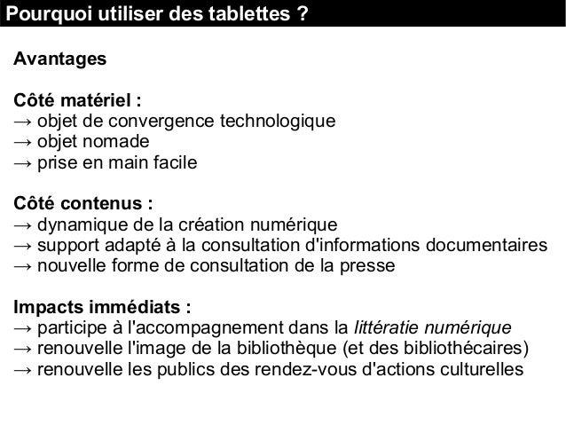 Pourquoi utiliser des tablettes ? Avantages Côté matériel : → objet de convergence technologique → objet nomade → prise en...
