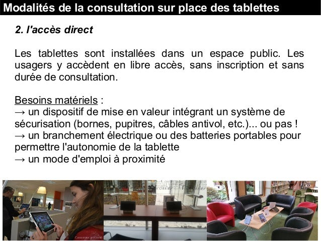 2. l'accès direct Les tablettes sont installées dans un espace public. Les usagers y accèdent en libre accès, sans inscrip...
