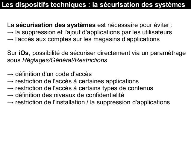 Les dispositifs techniques : la sécurisation des systèmes La sécurisation des systèmes est nécessaire pour éviter : → la s...