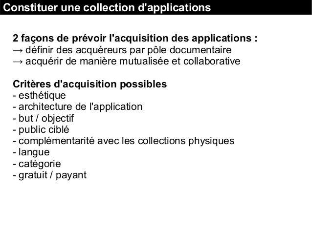 2 façons de prévoir l'acquisition des applications : → définir des acquéreurs par pôle documentaire → acquérir de manière ...