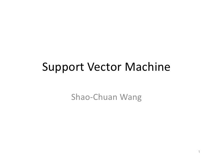 Support Vector Machine<br />Shao-Chuan Wang<br />1<br />