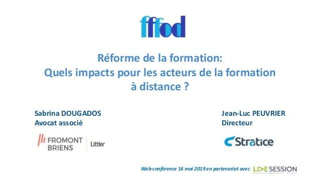 Réforme de la formation: Quels impacts pour les acteurs de la formation à distance ? Web-conférence 16 mai 2019 en partena...