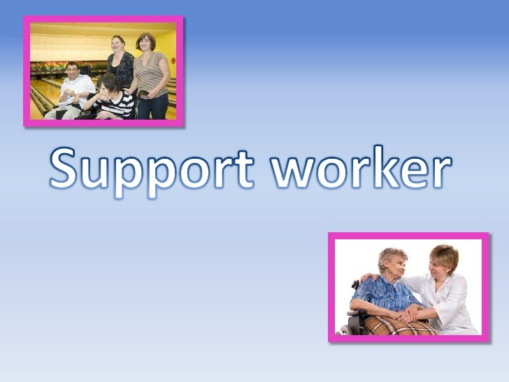 Support worker <br />