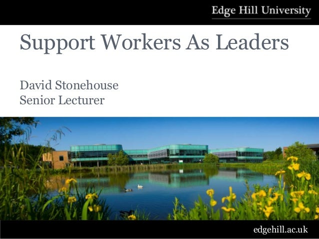 Support Workers As LeadersDavid StonehouseSenior Lecturer                      edgehill.ac.uk