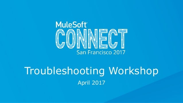 April 2017 Troubleshooting Workshop