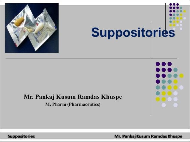 Suppositories Mr. Pankaj Kusum Ramdas Khuspe M. Pharm (Pharmaceutics)