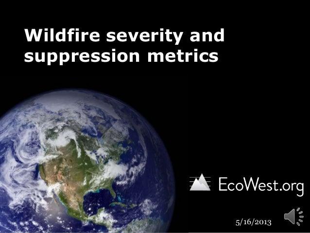 Wildfire severity andsuppression metrics5/16/2013
