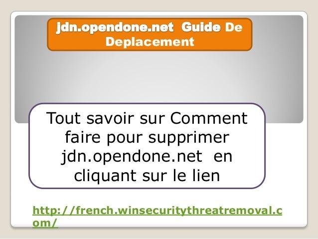 De Deplacement Tout savoir sur Comment faire pour supprimer jdn.opendone.net en cliquant sur le lien http://french.winsecu...