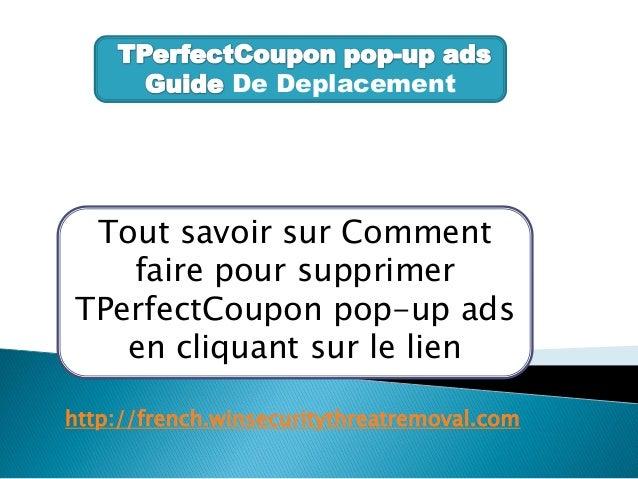 De Deplacement Tout savoir sur Comment faire pour supprimer TPerfectCoupon pop-up ads en cliquant sur le lien http://frenc...