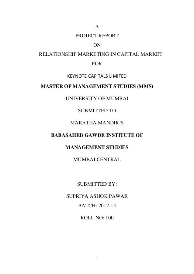 A PROJECT REPORT ON RELATIONSHIP MARKETING IN CAPITAL MARKET FOR KEYNOTE CAPITALS LIMITED MASTER OF MANAGEMENT STUDIES (MM...