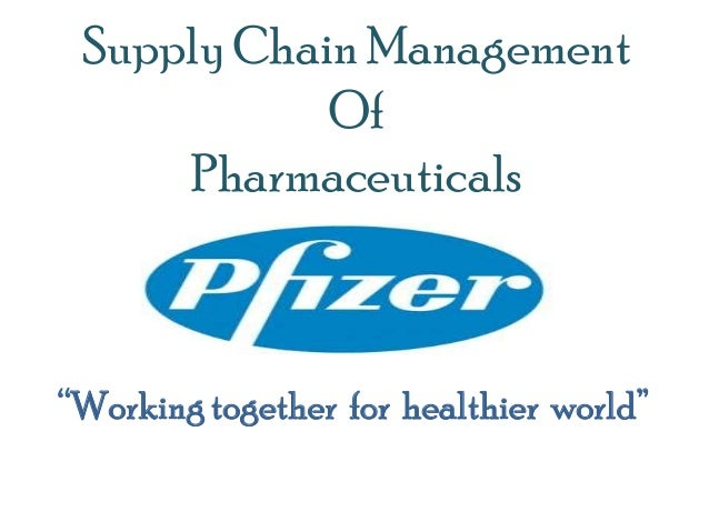 """Supply Chain Management            Of     Pharmaceuticals""""Working together for healthier world"""""""