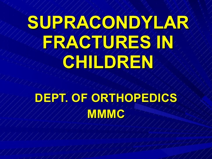 SUPRACONDYLAR FRACTURES IN CHILDREN DEPT. OF ORTHOPEDICS MMMC