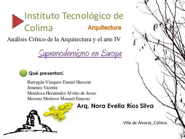 Instituto Tecnológico deColima ArquitecturaAnálisis Crítico de la Arquitectura y el arte IVSupramodernismo en EuropaBarrag...