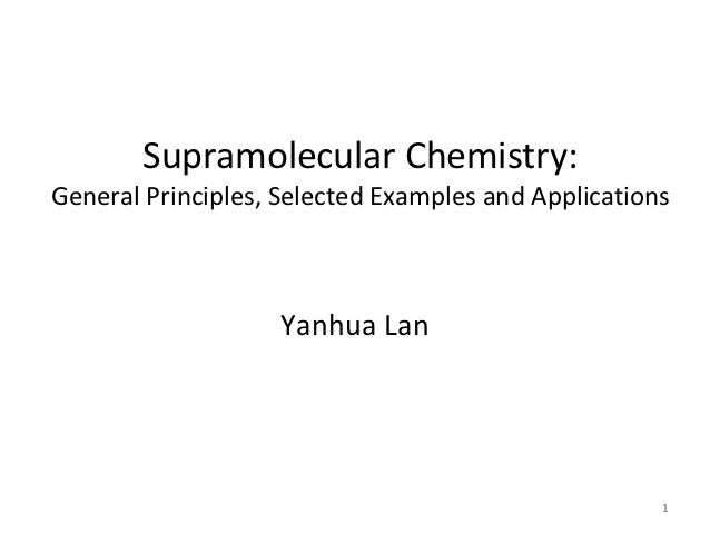 SupramolecularChemistry:GeneralPrinciples,SelectedExamplesandApplications                    YanhuaLan            ...