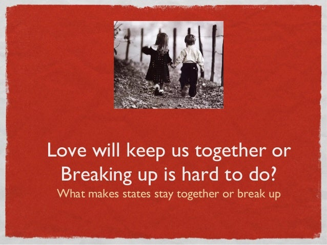 Love will keep us together or Breaking up is hard to do? What makes states stay together or break up QuickTime™ and a deco...