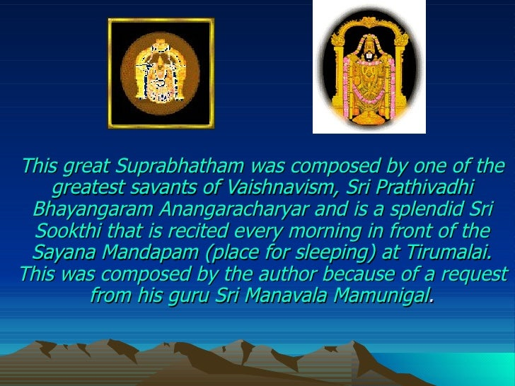 This great Suprabhatham was composed by one of the greatest savants of Vaishnavism, Sri Prathivadhi Bhayangaram Anangarach...