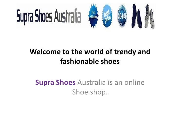 Welcome to the world of trendy and       fashionable shoes Supra Shoes Australia is an online           Shoe shop.