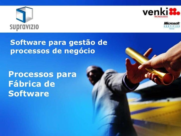 Software para gestão de processos de negócio<br />Processos para Fábrica de Software<br />