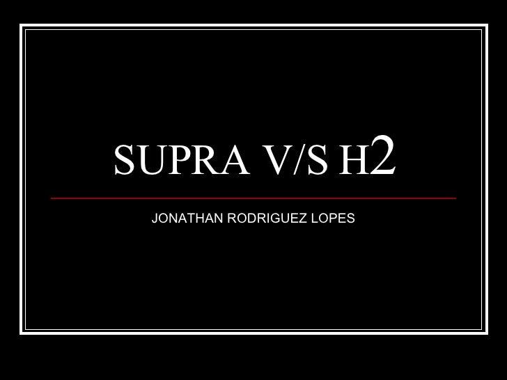 SUPRA V/S H 2 JONATHAN RODRIGUEZ LOPES