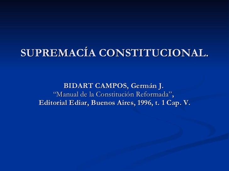 """SUPREMACÍA CONSTITUCIONAL. BIDART CAMPOS, Germán J.  """"Manual de la Constitución Reformada"""" ,  Editorial Ediar, Buenos Aire..."""