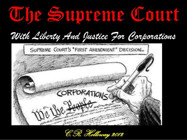 The Supreme CourtWith Liberty And Justice For CorporationsC.R. Holloway 2012