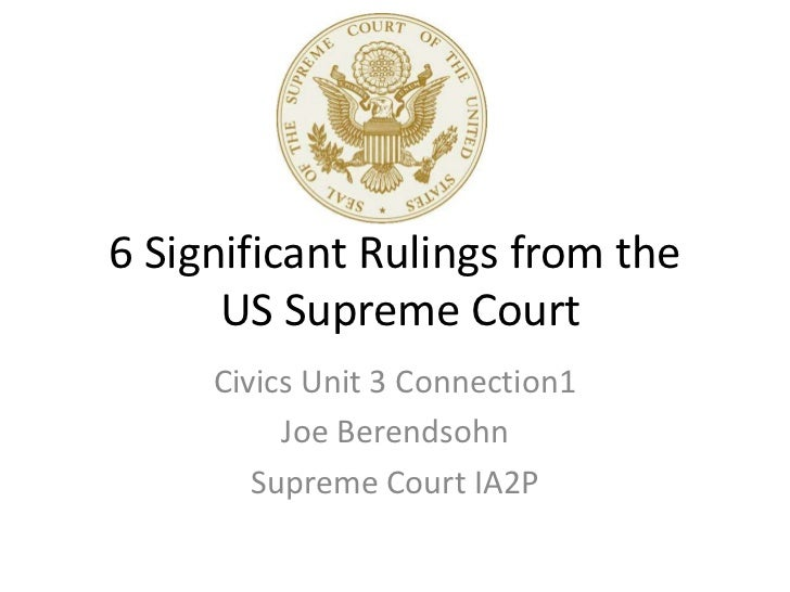 6 Significant Rulings from the      US Supreme Court     Civics Unit 3 Connection1          Joe Berendsohn        Supreme ...