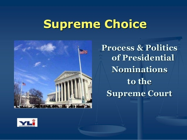 Supreme Choice Process & Politics of Presidential Nominations to the Supreme Court