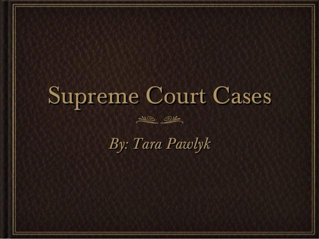 Supreme Court CasesSupreme Court CasesBy: Tara PawlykBy: Tara Pawlyk
