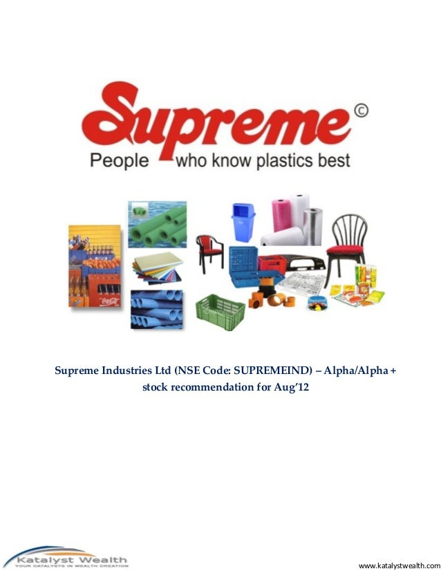 Supreme Industries Ltd (NSE Code: SUPREMEIND) – Alpha/Alpha +               stock recommendation for Aug'12               ...