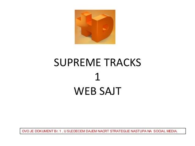 SUPREME TRACKS 1 WEB SAJT  OVO JE DOKUMENT Br. 1 . U SLEDECEM DAJEM NACRT STRATEGIJE NASTUPA NA SOCIAL MEDIA.