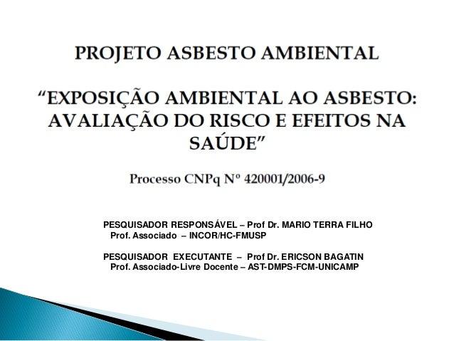 PESQUISADOR RESPONSÁVEL – Prof Dr. MARIO TERRA FILHO Prof. Associado – INCOR/HC-FMUSPPESQUISADOR EXECUTANTE – Prof Dr. ERI...