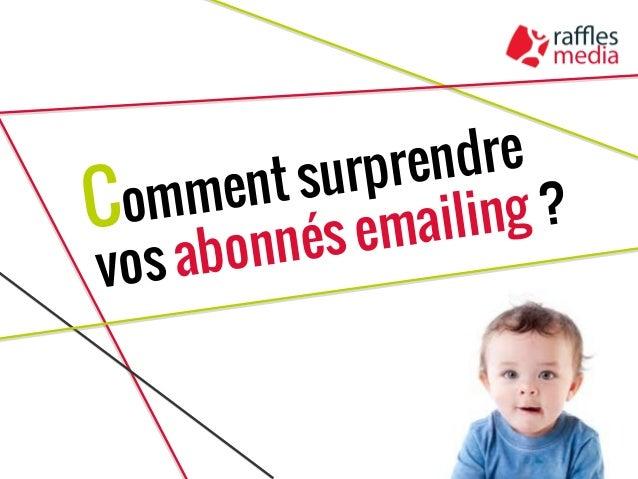 Comment surprendre vos abonnés emailing ?