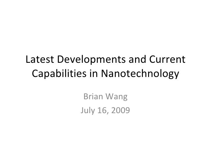 Latest Developments and Current Capabilities in Nanotechnology Brian Wang July 16, 2009