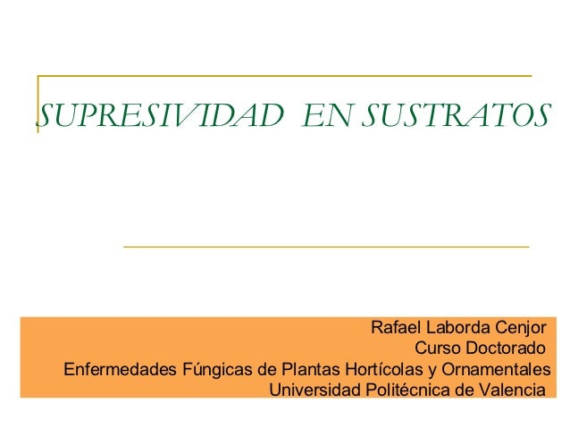 SUPRESIVIDAD EN SUSTRATOS                                     Rafael Laborda Cenjor                                       ...