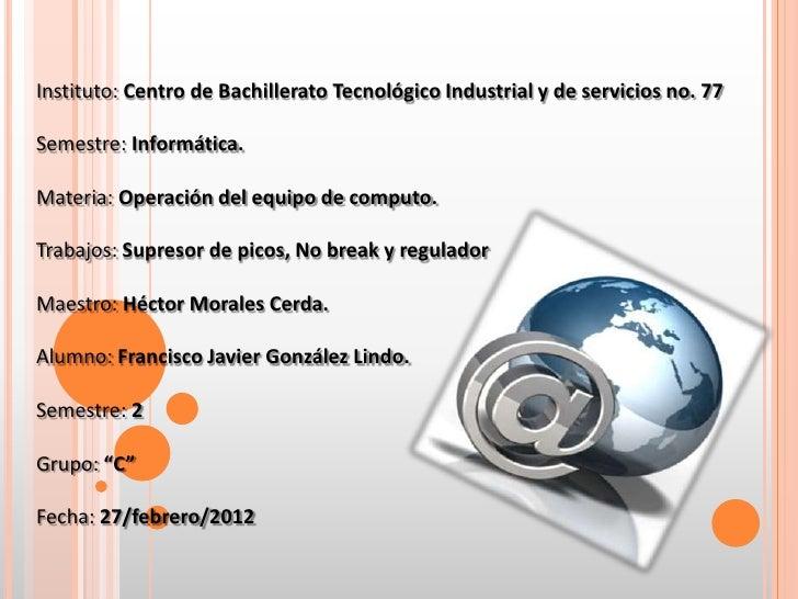 Instituto: Centro de Bachillerato Tecnológico Industrial y de servicios no. 77Semestre: Informática.Materia: Operación del...