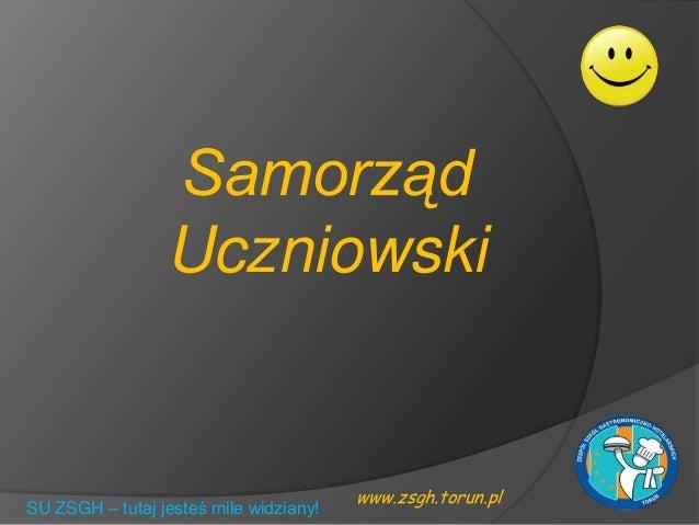 www.zsgh.torun.plSamorządUczniowskiSU ZSGH – tutaj jesteś mile widziany!