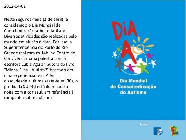 Nesta segunda-feira (2 de abril), éconsiderado o Dia Mundial deConscientização sobre o Autismo.Diversas atividades são rea...