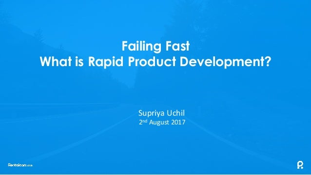 Failing Fast What is Rapid Product Development? Supriya	Uchil 2nd August	2017