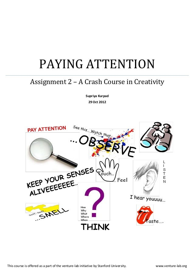 PAYING ATTENTION                Assignment 2 – A Crash Course in Creativity                                               ...