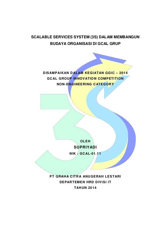 SCALABLE SERVICES SYSTEM (3S) DALAM MEMBANGUN  BUDAYA ORGANISASI DI GCAL GRUP  DISAMPAIKAN DALAM KEGIATAN GGIC – 2014  GCA...