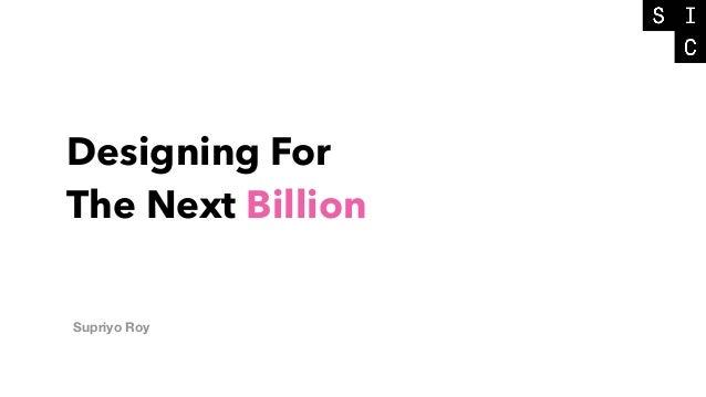Designing For The Next Billion Supriyo Roy