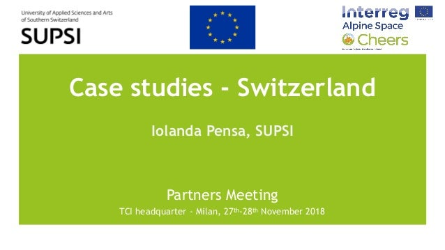Case studies - Switzerland Iolanda Pensa, SUPSI Partners Meeting TCI headquarter - Milan, 27th-28th November 2018