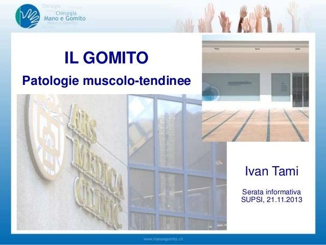 IL GOMITO Patologie muscolo-tendinee  Ivan Tami Serata informativa SUPSI, 21.11.2013